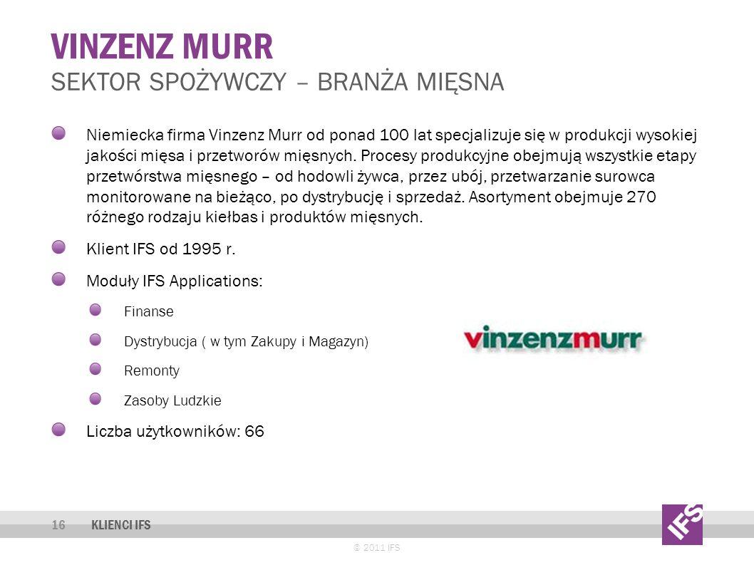 VINZENZ MURR © 2011 IFS 16 SEKTOR SPOŻYWCZY – BRANŻA MIĘSNA KLIENCI IFS Niemiecka firma Vinzenz Murr od ponad 100 lat specjalizuje się w produkcji wysokiej jakości mięsa i przetworów mięsnych.