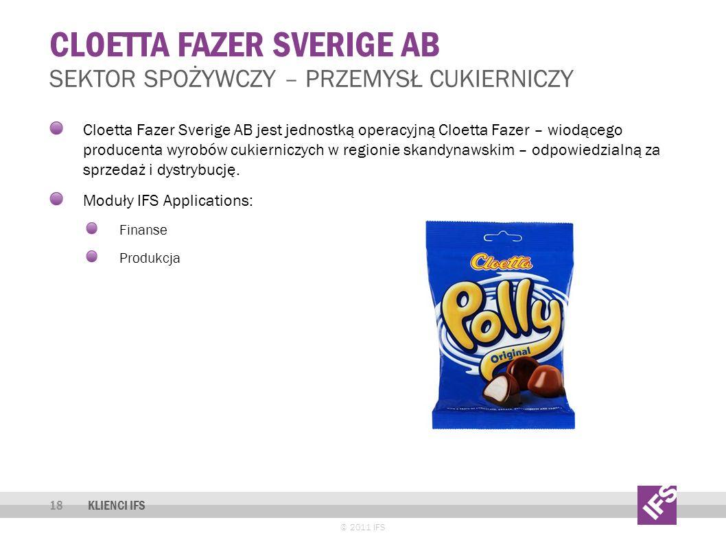CLOETTA FAZER SVERIGE AB © 2011 IFS 18 SEKTOR SPOŻYWCZY – PRZEMYSŁ CUKIERNICZY KLIENCI IFS Cloetta Fazer Sverige AB jest jednostką operacyjną Cloetta Fazer – wiodącego producenta wyrobów cukierniczych w regionie skandynawskim – odpowiedzialną za sprzedaż i dystrybucję.