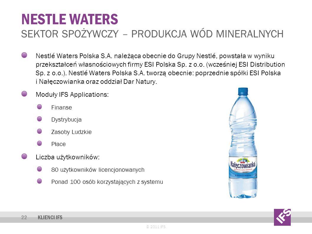 NESTLE WATERS © 2011 IFS 22 SEKTOR SPOŻYWCZY – PRODUKCJA WÓD MINERALNYCH KLIENCI IFS Nestlé Waters Polska S.A.
