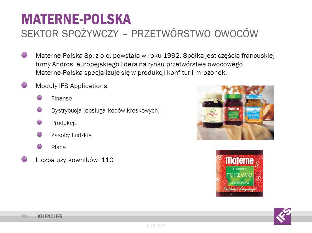 MATERNE-POLSKA © 2011 IFS 23 SEKTOR SPOŻYWCZY – PRZETWÓRSTWO OWOCÓW KLIENCI IFS Materne-Polska Sp.