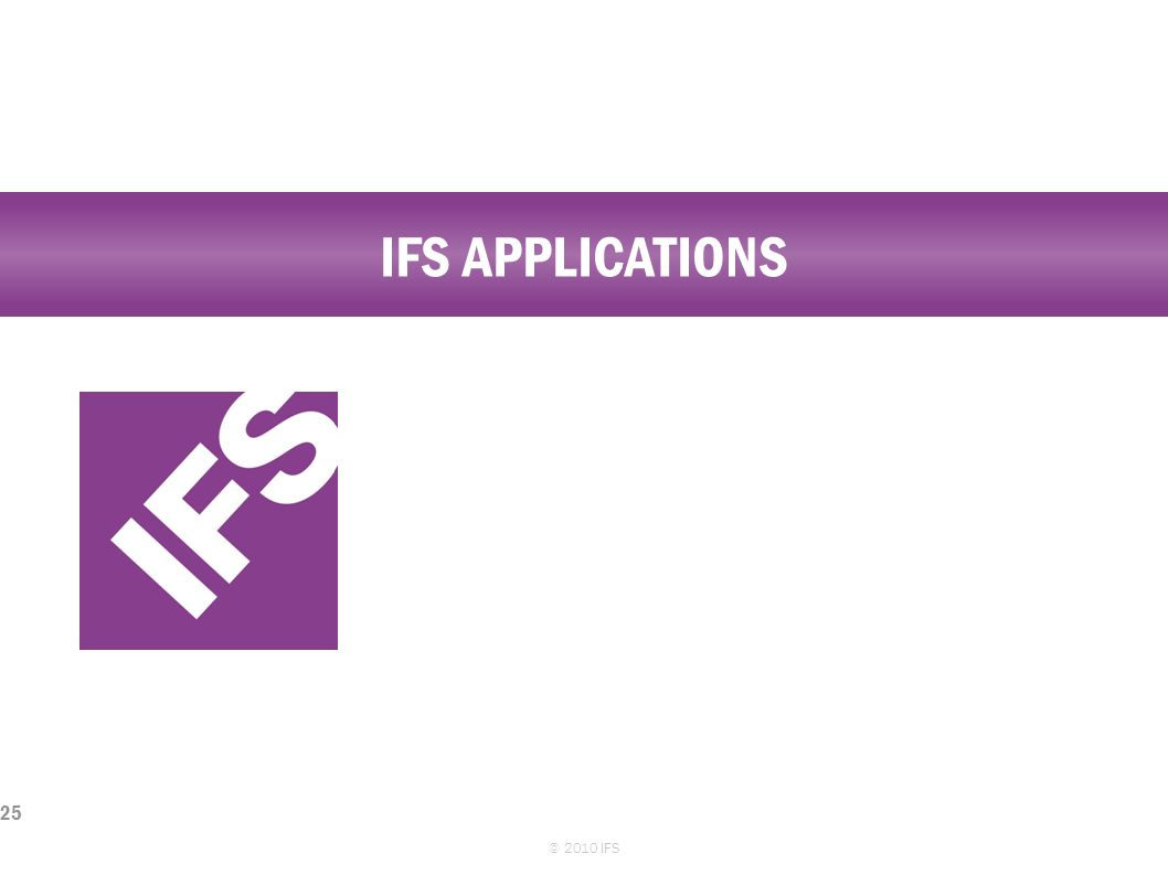 IFS APPLICATIONS © 2010 IFS 25