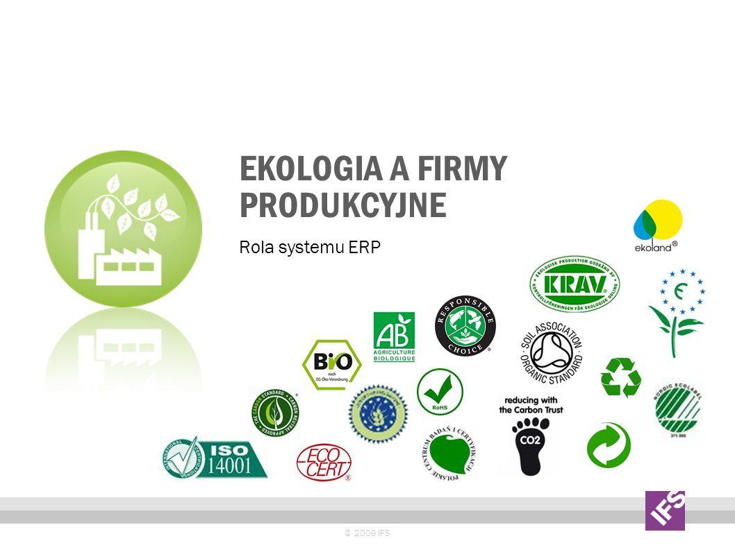 EKOLOGIA A FIRMY PRODUKCYJNE © 2009 IFS Rola systemu ERP