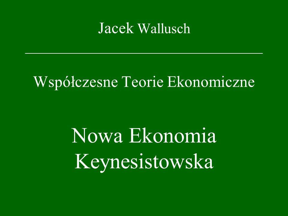 Jacek Wallusch _________________________________ Współczesne Teorie Ekonomiczne Nowa Ekonomia Keynesistowska