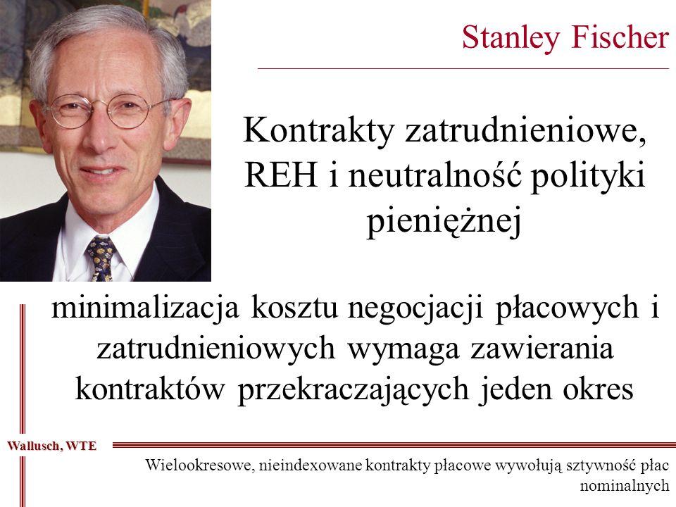 Kontrakty zatrudnieniowe, REH i neutralność polityki pieniężnej Stanley Fischer _________________________________________________________________________ minimalizacja kosztu negocjacji płacowych i zatrudnieniowych wymaga zawierania kontraktów przekraczających jeden okres Wallusch, WTE Wielookresowe, nieindexowane kontrakty płacowe wywołują sztywność płac nominalnych