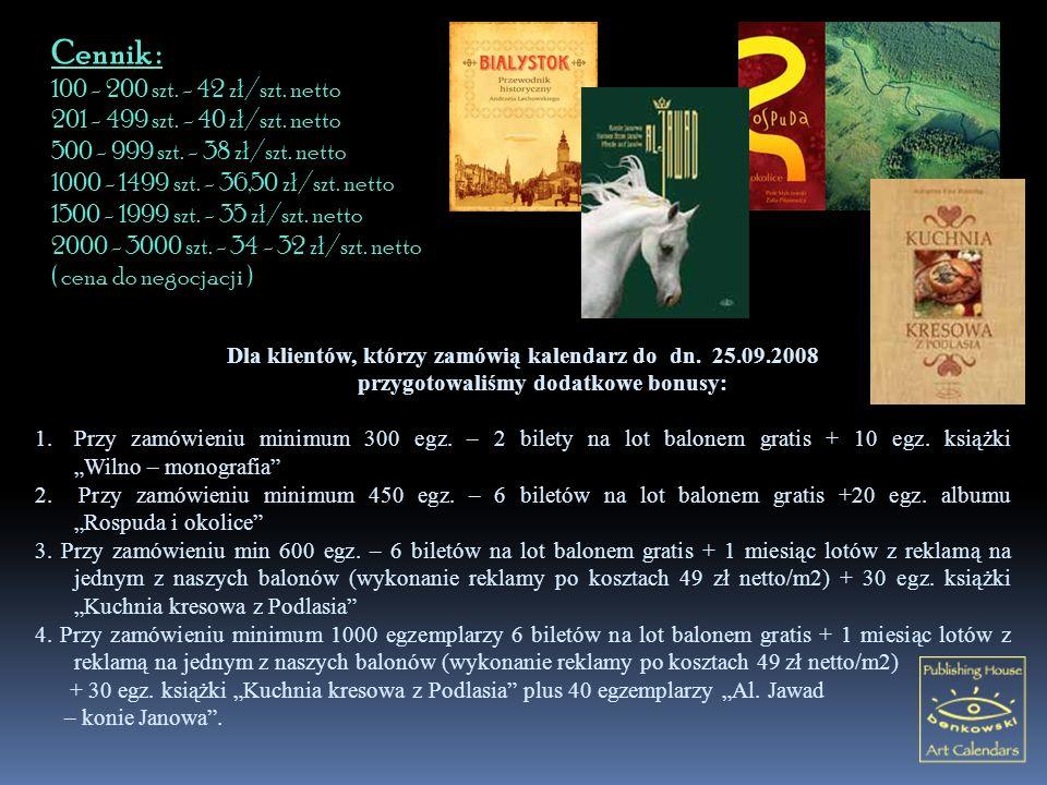 Cennik : 100 - 200 szt. - 42 z ł /szt. netto 201 - 499 szt. - 40 z ł /szt. netto 500 - 999 szt. - 38 z ł /szt. netto 1000 - 1499 szt. - 36,50 z ł /szt