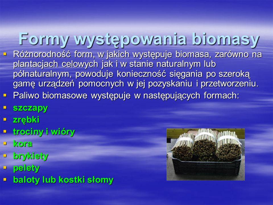 Formy występowania biomasy Formy występowania biomasy Różnorodność form, w jakich występuje biomasa, zarówno na plantacjach celowych jak i w stanie naturalnym lub półnaturalnym, powoduje konieczność sięgania po szeroką gamę urządzeń pomocnych w jej pozyskaniu i przetworzeniu.