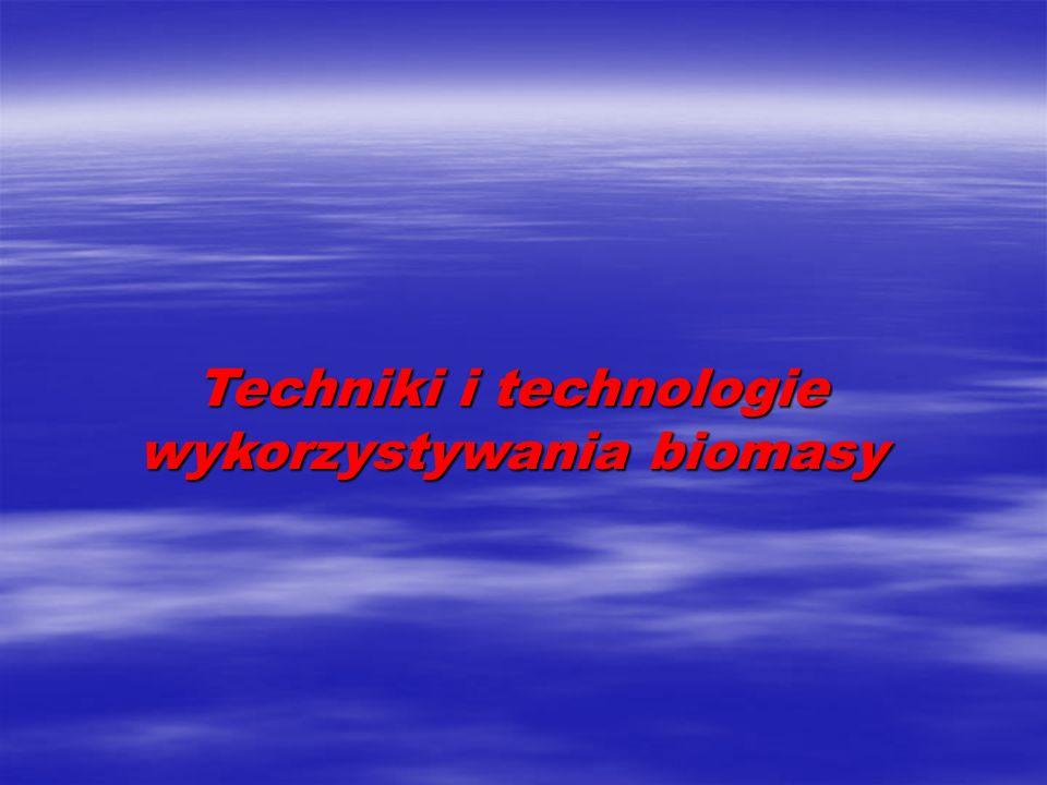 Techniki i technologie wykorzystywania biomasy