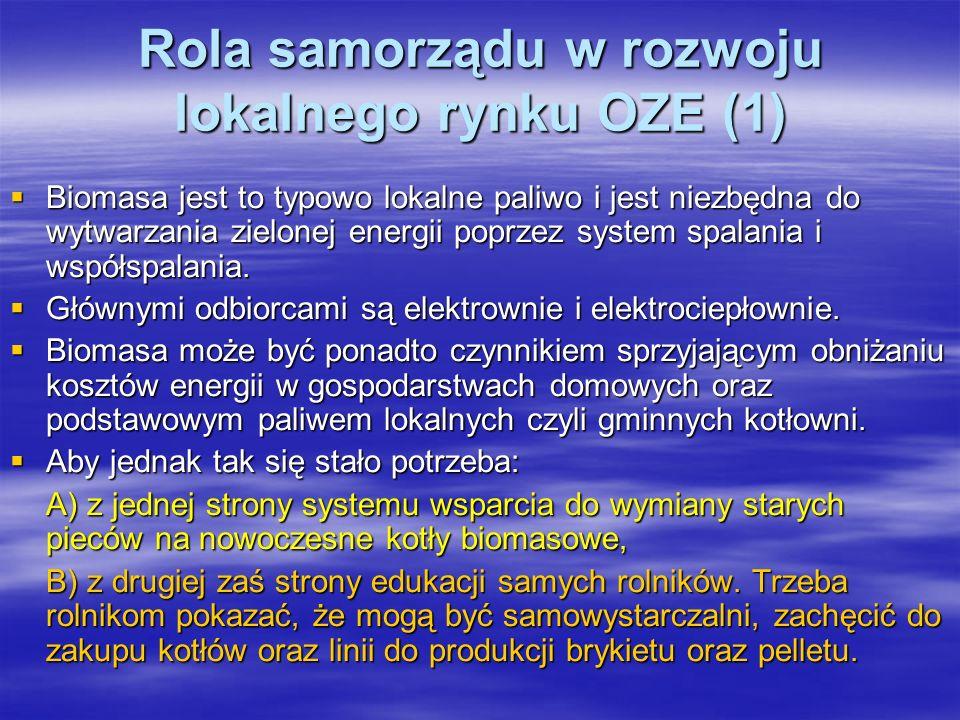 Rola samorządu w rozwoju lokalnego rynku OZE (1) Biomasa jest to typowo lokalne paliwo i jest niezbędna do wytwarzania zielonej energii poprzez system spalania i współspalania.