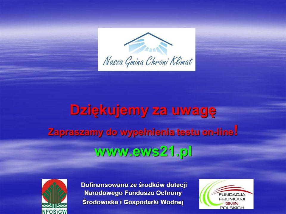 Dofinansowano ze środków dotacji Narodowego Funduszu Ochrony Środowiska i Gospodarki Wodnej Dofinansowano ze środków dotacji Narodowego Funduszu Ochrony Środowiska i Gospodarki Wodnej Dziękujemy za uwagę Zapraszamy do wypełnienia testu on-line .