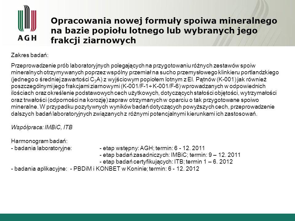 Opracowania nowej formuły spoiwa mineralnego na bazie popiołu lotnego lub wybranych jego frakcji ziarnowych Zakres badań: Przeprowadzenie prób laborat
