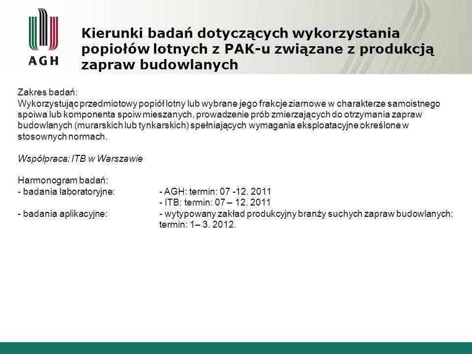 Kierunki badań dotyczących wykorzystania popiołów lotnych z PAK-u związane z produkcją zapraw budowlanych Zakres badań: Wykorzystując przedmiotowy pop
