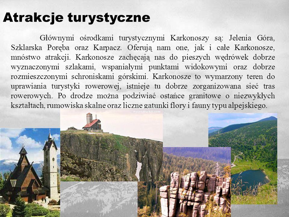 Atrakcje turystyczne Głównymi ośrodkami turystycznymi Karkonoszy są: Jelenia Góra, Szklarska Poręba oraz Karpacz.