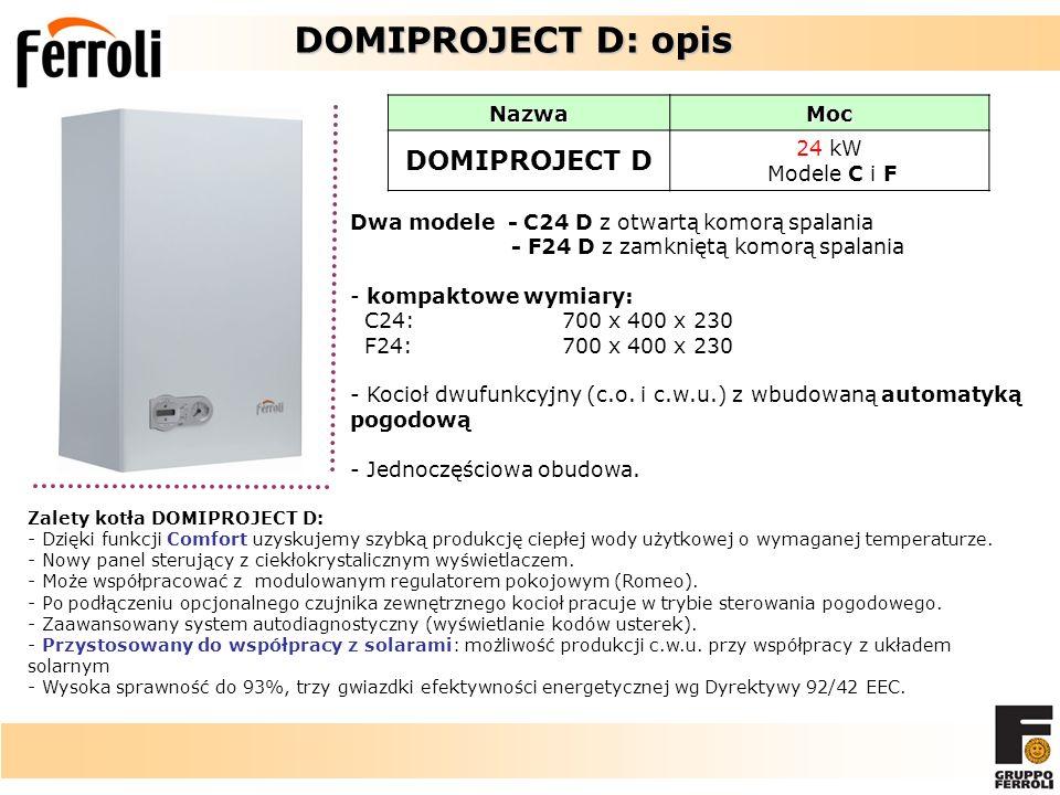 DOMIPROJECT D: opis DOMIPROJECT D: opis NazwaMoc DOMIPROJECT D 24 kW Modele C i F Zalety kotła DOMIPROJECT D: - Dzięki funkcji Comfort uzyskujemy szybką produkcję ciepłej wody użytkowej o wymaganej temperaturze.
