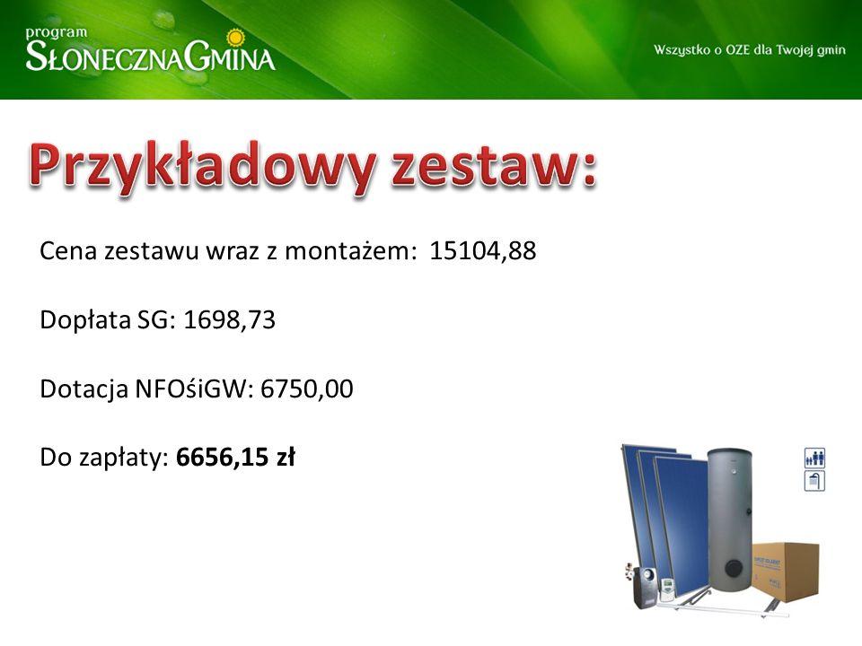 Cena zestawu wraz z montażem: 15104,88 Dopłata SG: 1698,73 Dotacja NFOśiGW: 6750,00 Do zapłaty: 6656,15 zł