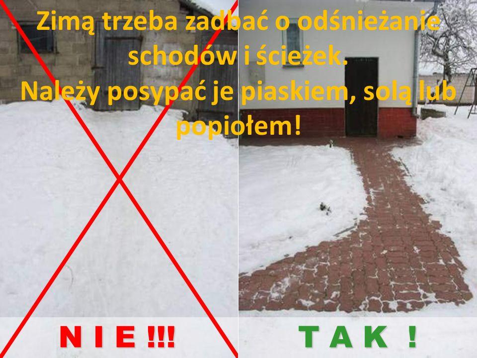 N I E !!! T A K ! Zimą trzeba zadbać o odśnieżanie schodów i ścieżek. Należy posypać je piaskiem, solą lub popiołem!