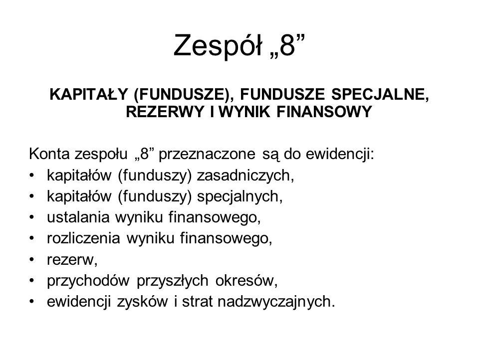 Zespół 8 KAPITAŁY (FUNDUSZE), FUNDUSZE SPECJALNE, REZERWY I WYNIK FINANSOWY Konta zespołu 8 przeznaczone są do ewidencji: kapitałów (funduszy) zasadni