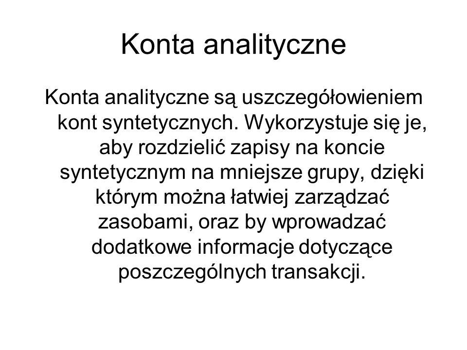 Konta analityczne Konta analityczne są uszczegółowieniem kont syntetycznych. Wykorzystuje się je, aby rozdzielić zapisy na koncie syntetycznym na mnie