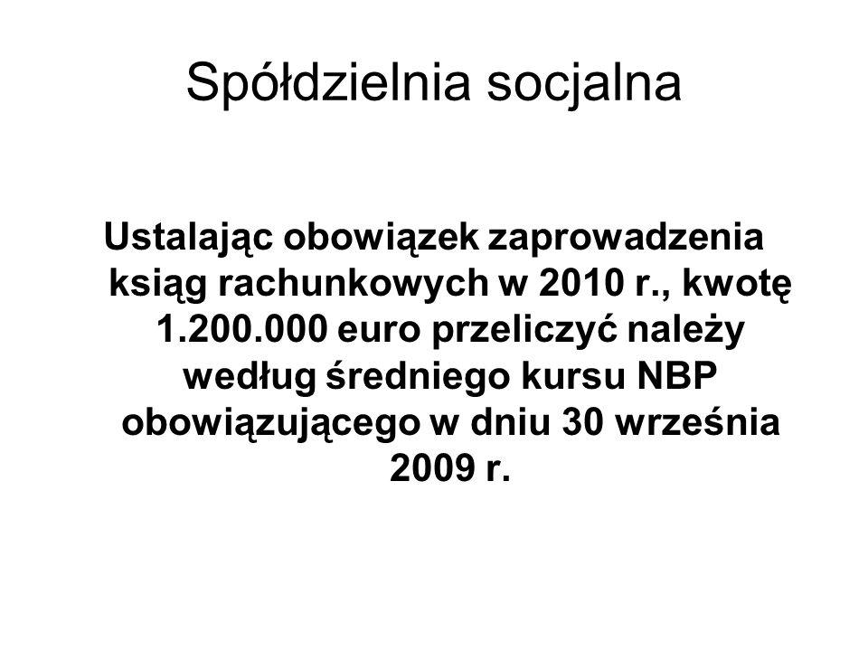 Spółdzielnia socjalna Kurs ten wyniósł 4,2226 zł/euro - według tabeli kursów NBP nr 191/A/NBP/2009 Stąd limit przychodów wynosi: 1.200.000 euro × 4,2226 zł/euro = 5.067.120 zł