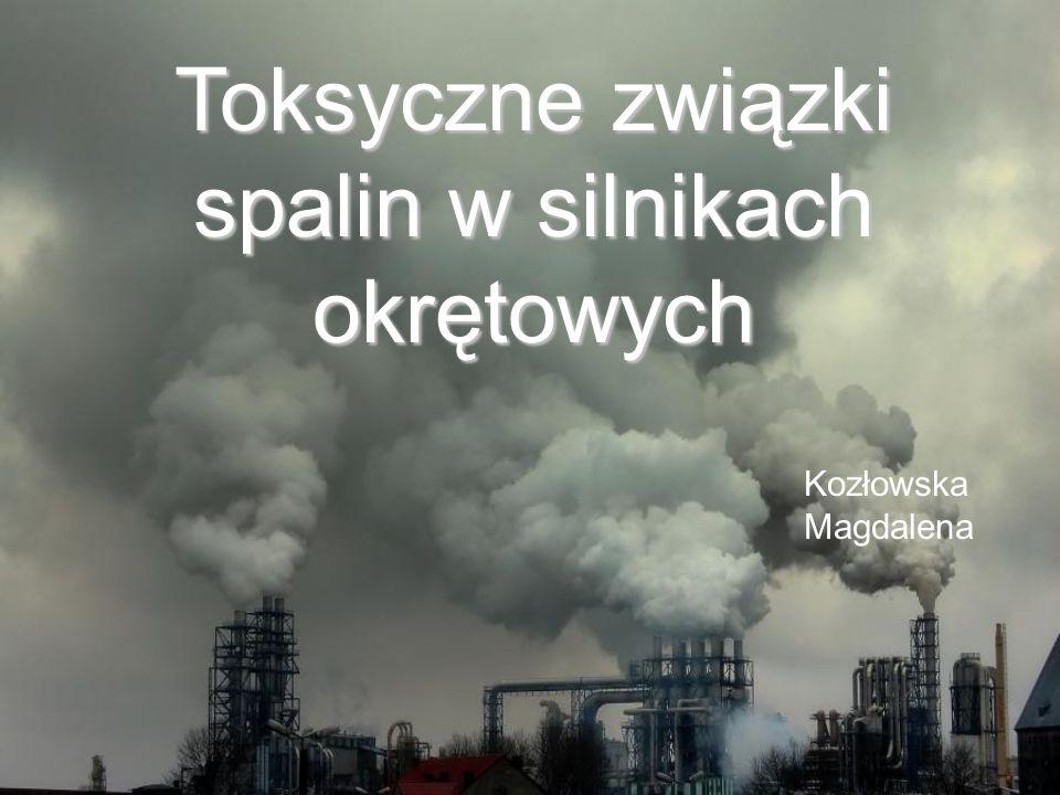 Toksyczne związki spalin w silnikach okrętowych Kozłowska Magdalena