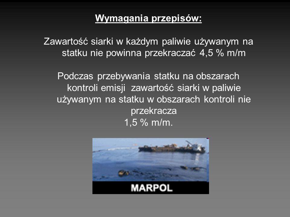 Wymagania przepisów: Zawartość siarki w każdym paliwie używanym na statku nie powinna przekraczać 4,5 % m/m Podczas przebywania statku na obszarach ko