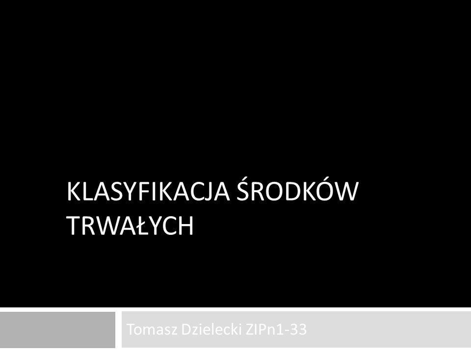 KLASYFIKACJA ŚRODKÓW TRWAŁYCH Tomasz Dzielecki ZIPn1-33