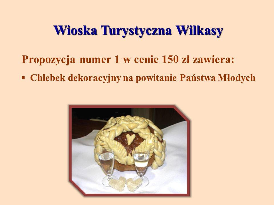 Wioska Turystyczna Wilkasy Wioska Turystyczna Wilkasy Propozycja numer 1 w cenie 150 zł zawiera: Chlebek dekoracyjny na powitanie Państwa Młodych
