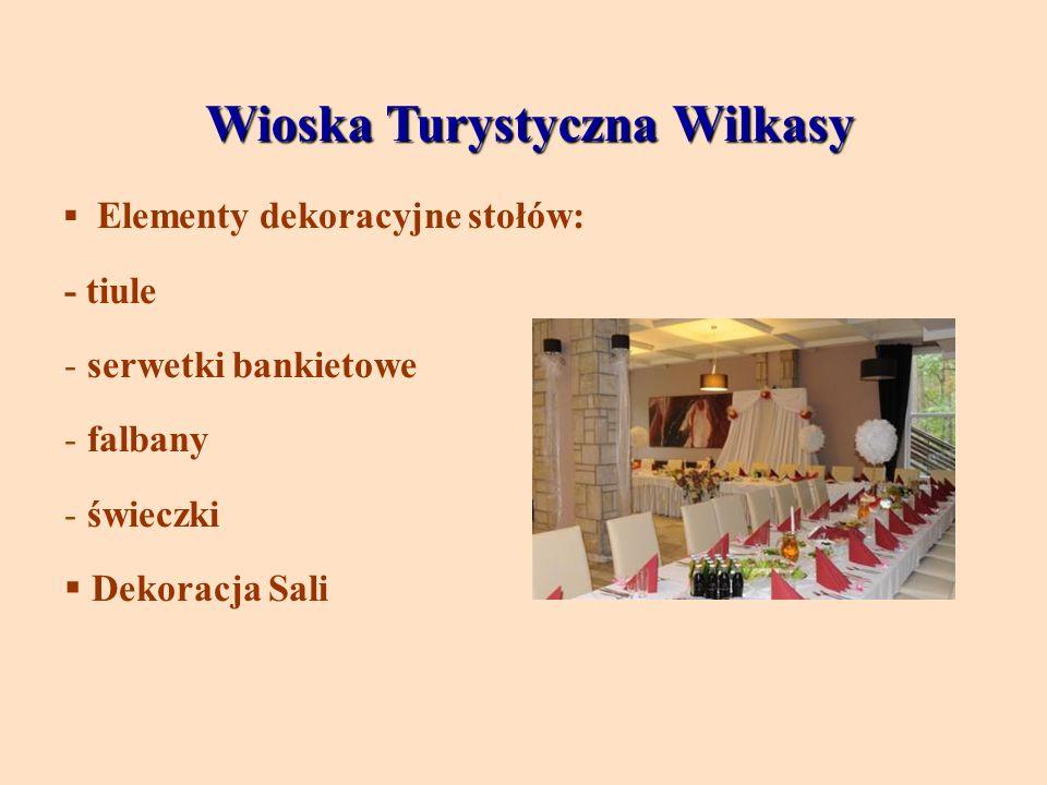 Wioska Turystyczna Wilkasy Elementy dekoracyjne stołów: - tiule - serwetki bankietowe - falbany - świeczki Dekoracja Sali