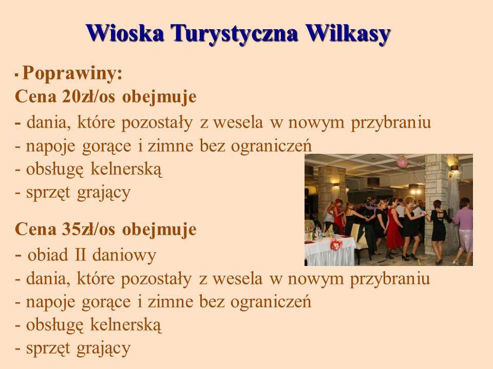 Wioska Turystyczna Wilkasy Poprawiny: Cena 20zł/os obejmuje - dania, które pozostały z wesela w nowym przybraniu - napoje gorące i zimne bez ogranicze