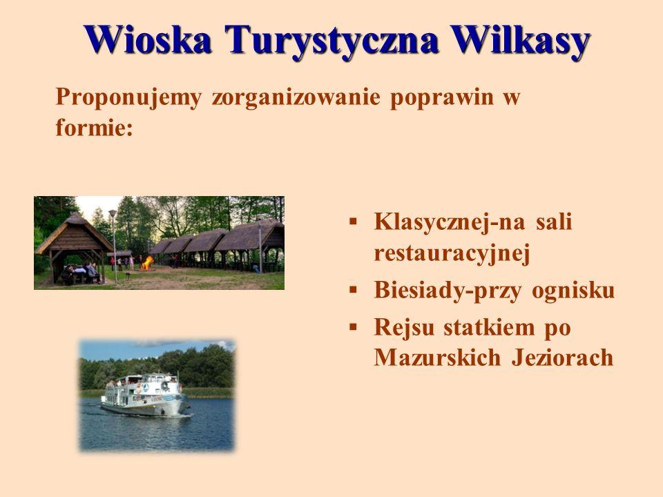 Wioska Turystyczna Wilkasy Proponujemy zorganizowanie poprawin w formie: Klasycznej-na sali restauracyjnej Biesiady-przy ognisku Rejsu statkiem po Maz