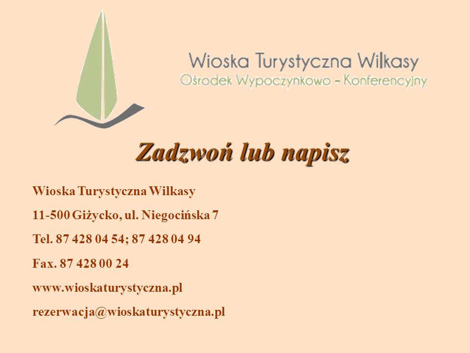 Wioska Turystyczna Wilkasy 11-500 Giżycko, ul. Niegocińska 7 Tel. 87 428 04 54; 87 428 04 94 Fax. 87 428 00 24 www.wioskaturystyczna.pl rezerwacja@wio