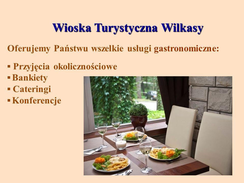 Wioska Turystyczna Wilkasy Wioska Turystyczna Wilkasy Oferujemy Państwu wszelkie usługi gastronomiczne: Przyjęcia okolicznościowe Bankiety Cateringi K