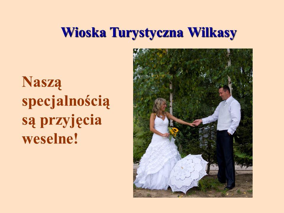 Wioska Turystyczna Wilkasy Wioska Turystyczna Wilkasy Naszą specjalnością są przyjęcia weselne!