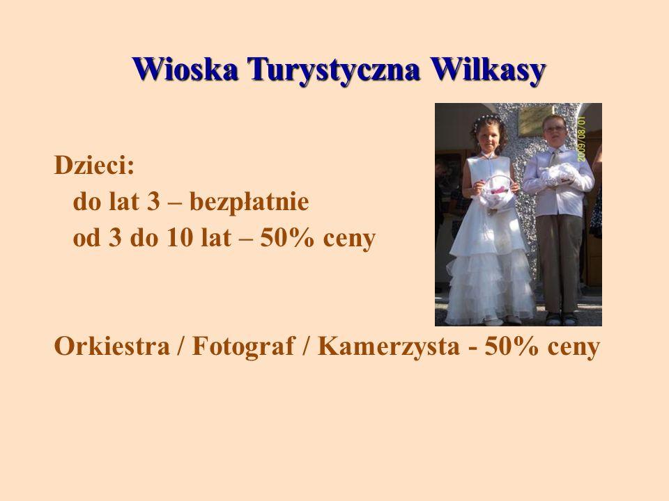 Wioska Turystyczna Wilkasy Dzieci: do lat 3 – bezpłatnie od 3 do 10 lat – 50% ceny Orkiestra / Fotograf / Kamerzysta - 50% ceny