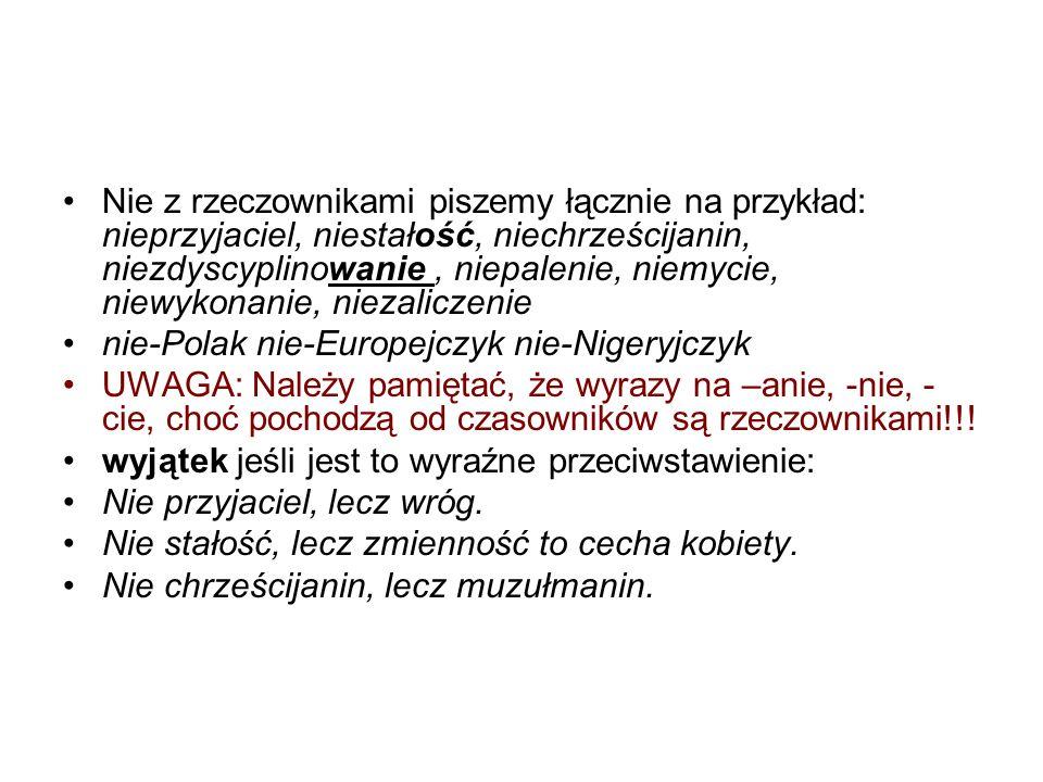 Nie z różnymi częściami mowy Nie łącznie z imiesłowem przymiotnikowym niepijący, niepalący, z imiesłowami przymiotnikowymi, czynnymi (zakończonymi na