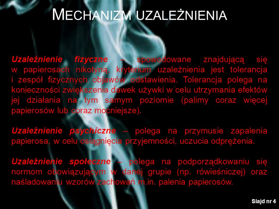 M ECHANIZM UZALEŻNIENIA Uzależnienie fizyczne – spowodowane znajdującą się w papierosach nikotyną, kryterium uzależnienia jest tolerancja i zespół fiz