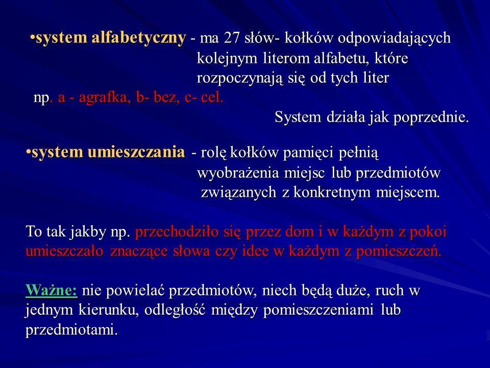 system alfabetyczny - ma 27 słów- kołków odpowiadających kolejnym literom alfabetu, które rozpoczynają się od tych liter np. a - agrafka, b- bez, c- c