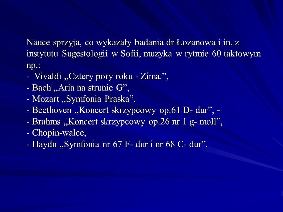Nauce sprzyja, co wykazały badania dr Łozanowa i in. z instytutu Sugestologii w Sofii, muzyka w rytmie 60 taktowym np.: - Vivaldi Cztery pory roku - Z