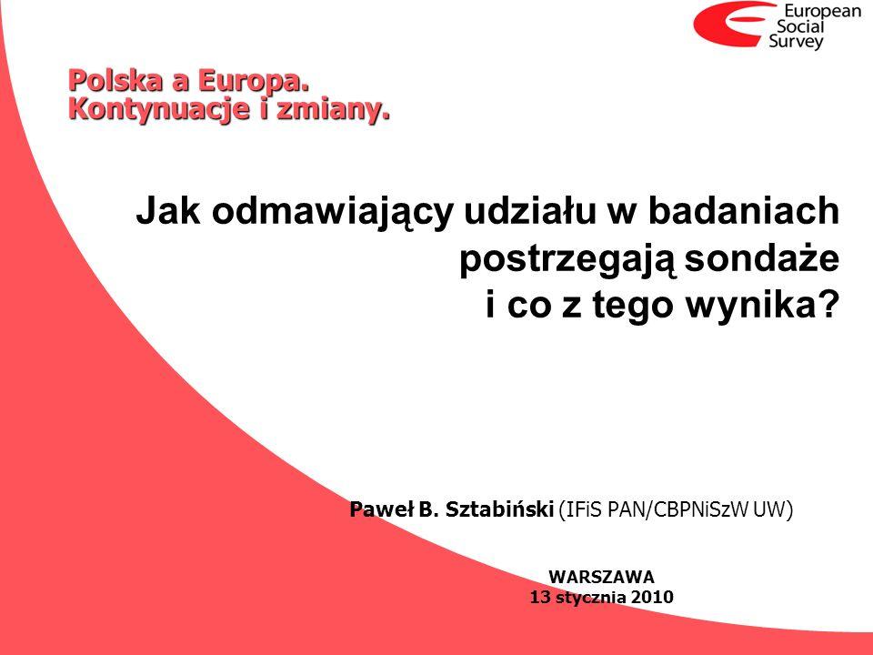 Jak odmawiający udziału w badaniach postrzegają sondaże i co z tego wynika? Paweł B. Sztabiński (IFiS PAN/CBPNiSzW UW) WARSZAWA 13 stycznia 2010 Polsk