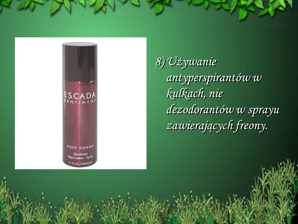 8) Używanie antyperspirantów w kulkach, nie dezodorantów w sprayu zawierających freony. 8) Używanie antyperspirantów w kulkach, nie dezodorantów w spr