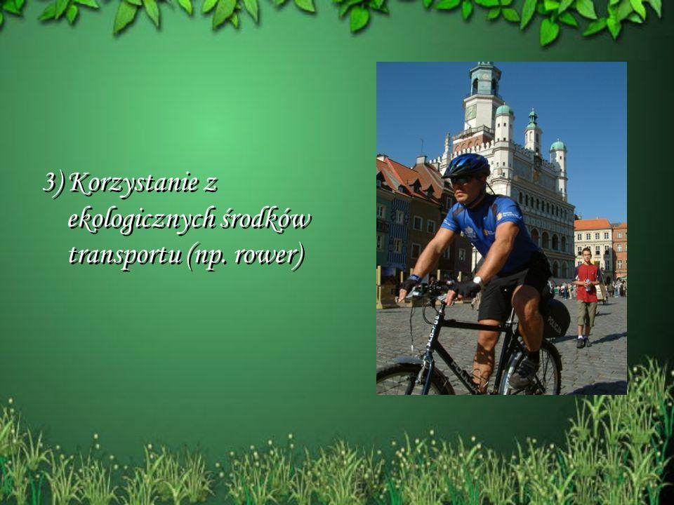 3) Korzystanie z ekologicznych środków transportu (np. rower) 3) Korzystanie z ekologicznych środków transportu (np. rower)