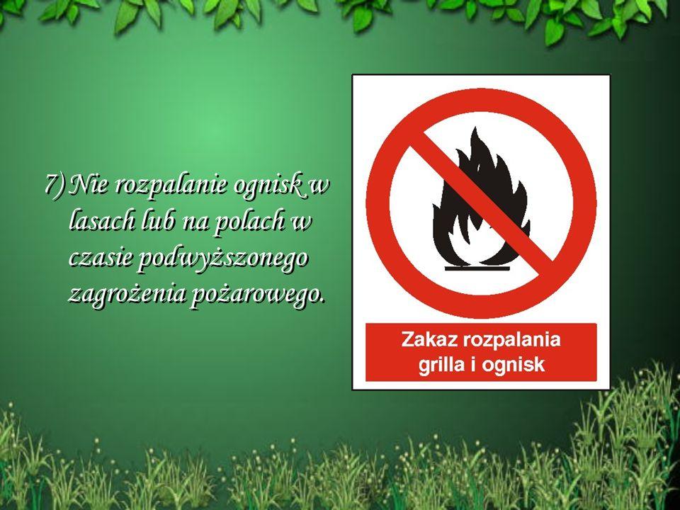 7) Nie rozpalanie ognisk w lasach lub na polach w czasie podwyższonego zagrożenia pożarowego. 7) Nie rozpalanie ognisk w lasach lub na polach w czasie