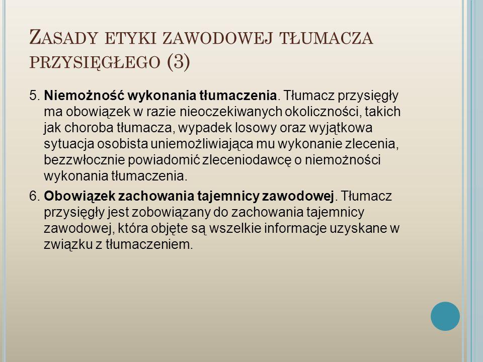 Z ASADY ETYKI ZAWODOWEJ TŁUMACZA PRZYSIĘGŁEGO (3) 5. Niemożność wykonania tłumaczenia. Tłumacz przysięgły ma obowiązek w razie nieoczekiwanych okolicz