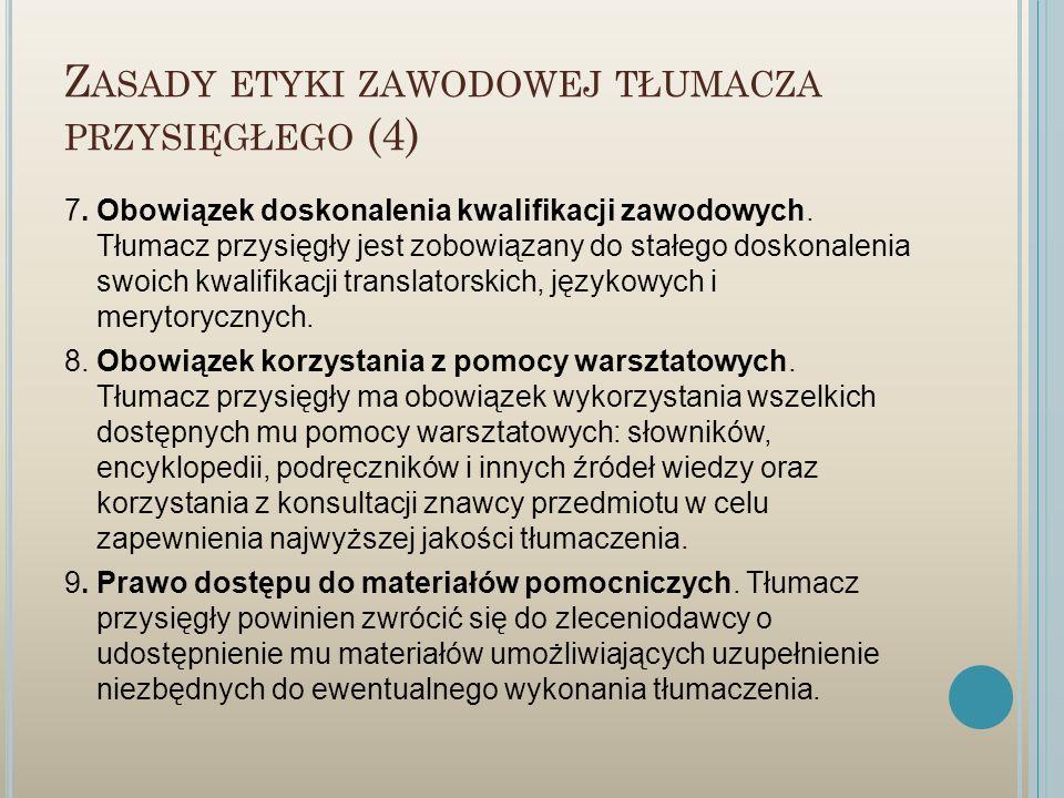 Z ASADY ETYKI ZAWODOWEJ TŁUMACZA PRZYSIĘGŁEGO (4) 7. Obowiązek doskonalenia kwalifikacji zawodowych. Tłumacz przysięgły jest zobowiązany do stałego do