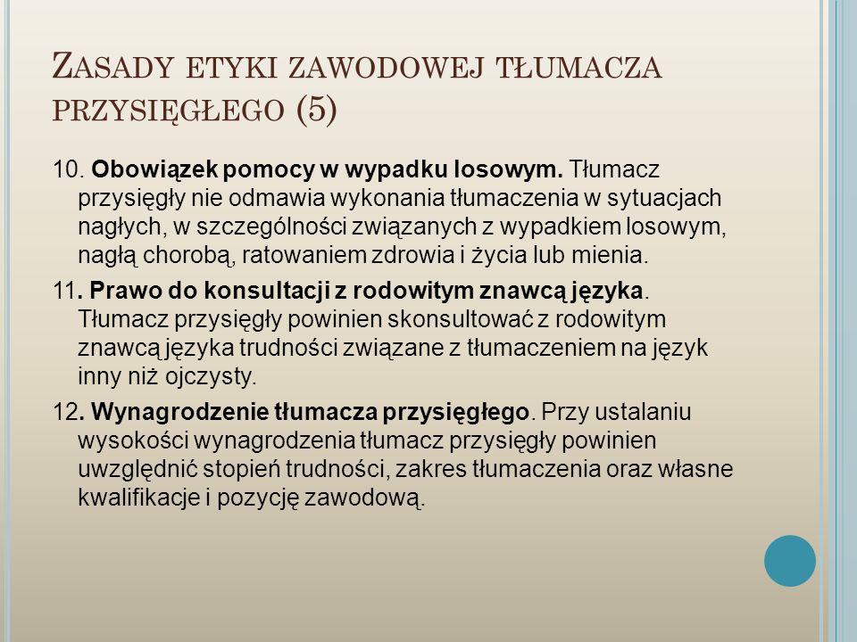 Z ASADY ETYKI ZAWODOWEJ TŁUMACZA PRZYSIĘGŁEGO (5) 10. Obowiązek pomocy w wypadku losowym. Tłumacz przysięgły nie odmawia wykonania tłumaczenia w sytua
