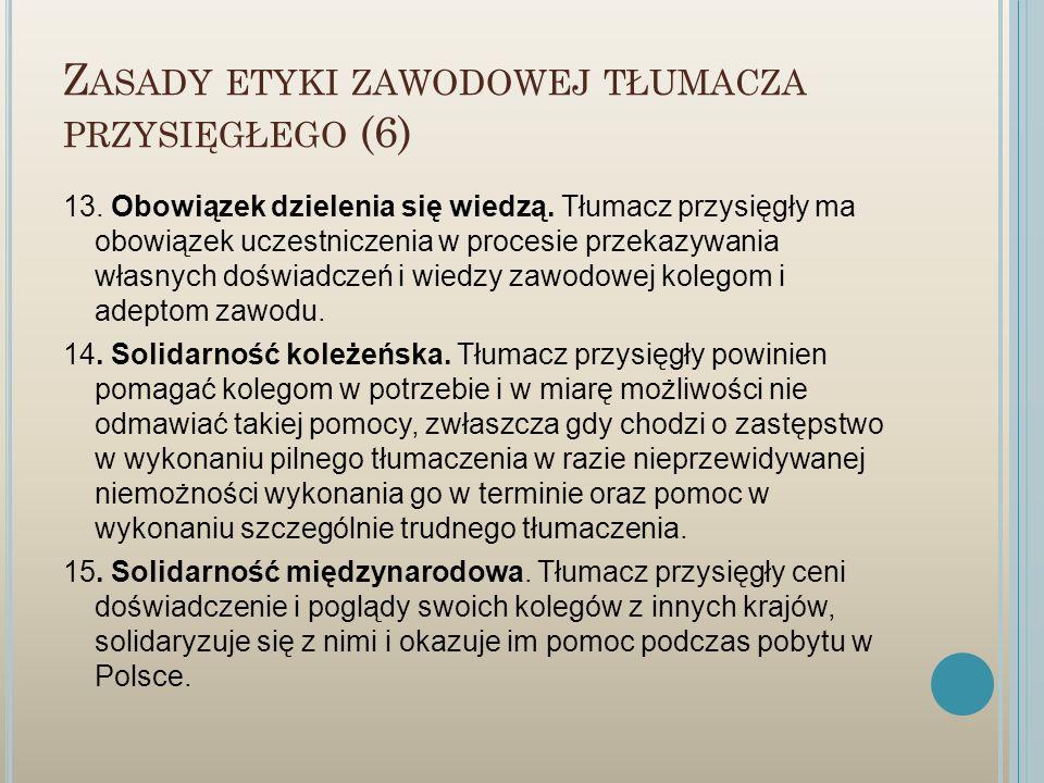 Z ASADY ETYKI ZAWODOWEJ TŁUMACZA PRZYSIĘGŁEGO (6) 13. Obowiązek dzielenia się wiedzą. Tłumacz przysięgły ma obowiązek uczestniczenia w procesie przeka