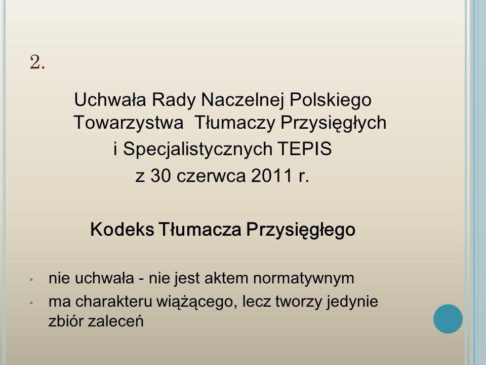 2. Uchwała Rady Naczelnej Polskiego Towarzystwa Tłumaczy Przysięgłych i Specjalistycznych TEPIS z 30 czerwca 2011 r. Kodeks Tłumacza Przysięgłego nie