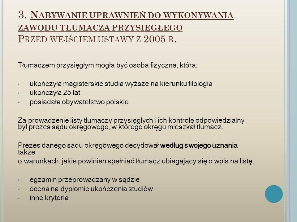 3. N ABYWANIE UPRAWNIEŃ DO WYKONYWANIA ZAWODU TŁUMACZA PRZYSIĘGŁEGO P RZED WEJŚCIEM USTAWY Z 2005 R. Tłumaczem przysięgłym mogła być osoba fizyczna, k
