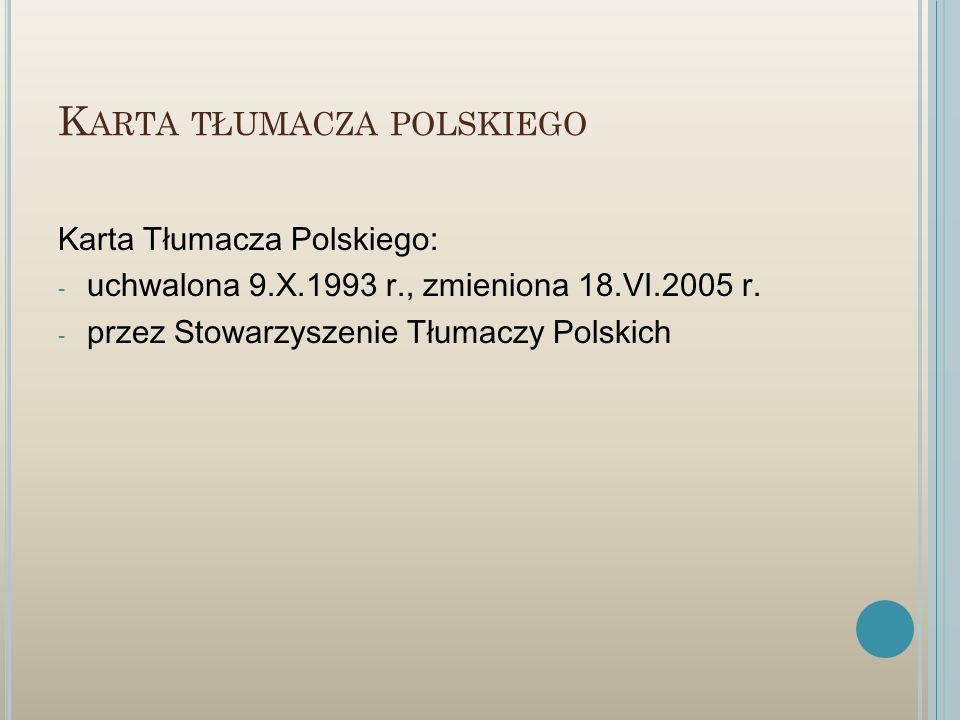 K ARTA TŁUMACZA POLSKIEGO Karta Tłumacza Polskiego: - uchwalona 9.X.1993 r., zmieniona 18.VI.2005 r. - przez Stowarzyszenie Tłumaczy Polskich