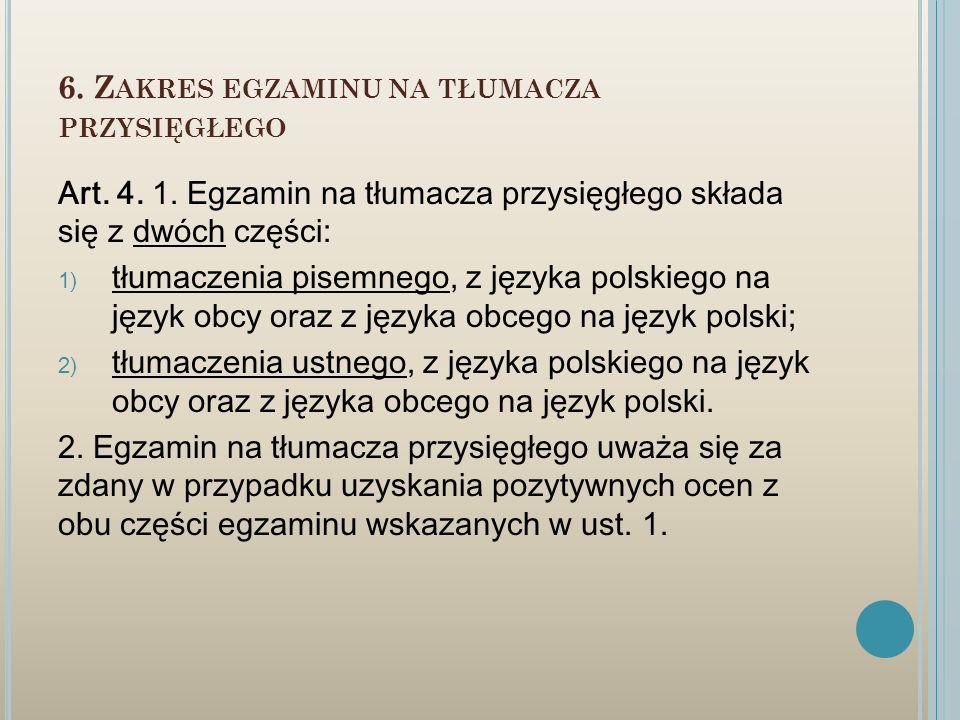6. Z AKRES EGZAMINU NA TŁUMACZA PRZYSIĘGŁEGO Art. 4. 1. Egzamin na tłumacza przysięgłego składa się z dwóch części: 1) tłumaczenia pisemnego, z języka
