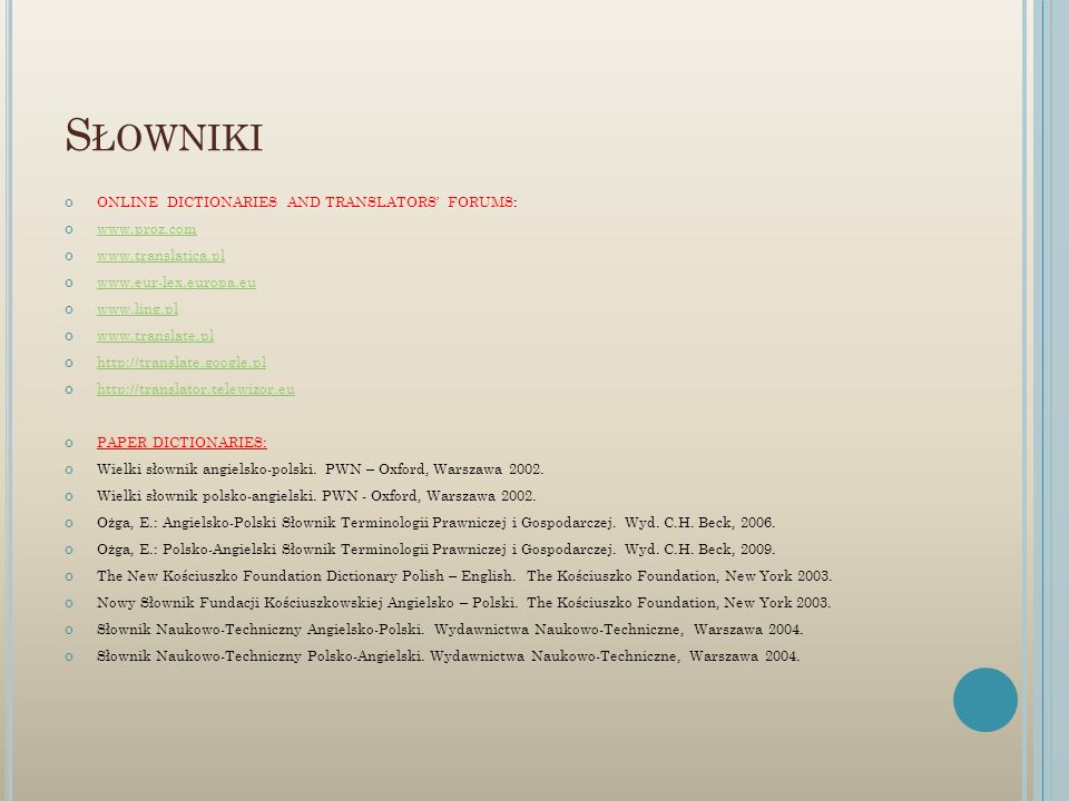 S ŁOWNIKI ONLINE DICTIONARIES AND TRANSLATORS FORUMS: www.proz.com www.translatica.pl www.eur-lex.europa.eu www.ling.pl www.translate.pl http://transl
